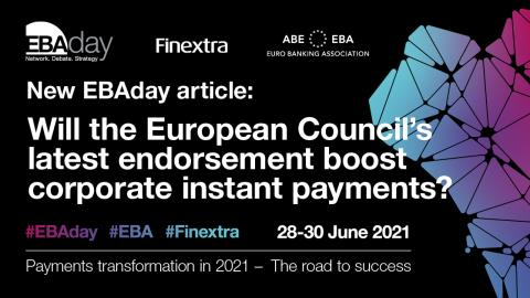 EBAday 2021: Will the European Council's latest endorsement boost corporate instant payments?